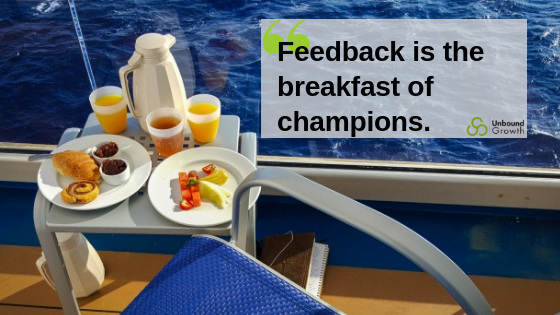 """Feedback is the breakfast of champions."""