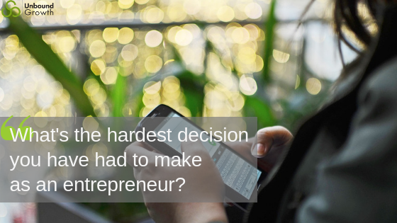 Whats the hardest decision youve had to make as an entrepreneur_