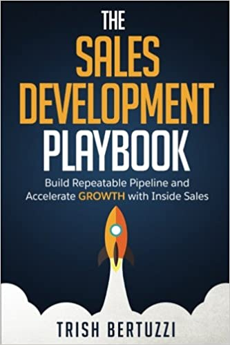 The Sales Development Playbook Build Repeatable Pipeline and Accelerate Growth with Inside Sales