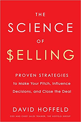 The Science of Selling Proven Strategies to Make Your Pitch Influence Decisions and Close the Deal